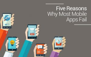 Five Reasons Why Most Mobile Apps Fail