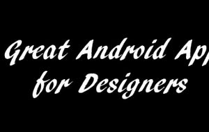 7 Great Android Apps for Designers